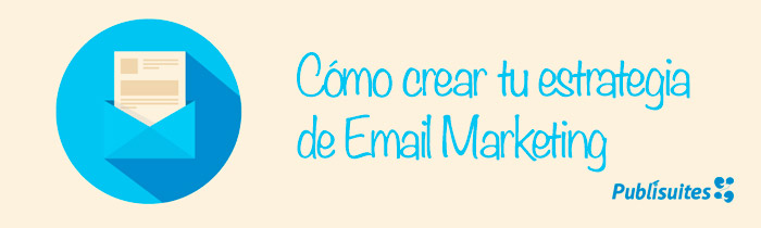 Estrategia email marketing para cautivar a tus suscriptores
