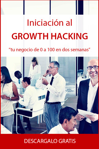 Ebook gratis de Growth Hacking: Tu negocio de 0 a 100 en 2 semanas